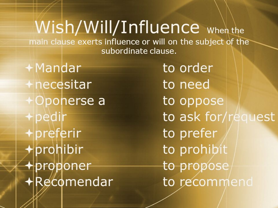 Wish/Will/Influence When the main clause exerts influence or will on the subject of the subordinate clause.