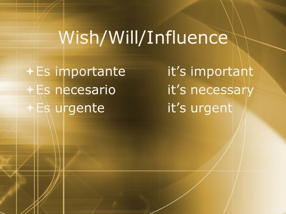 Wish/Will/Influence Es importante it's important