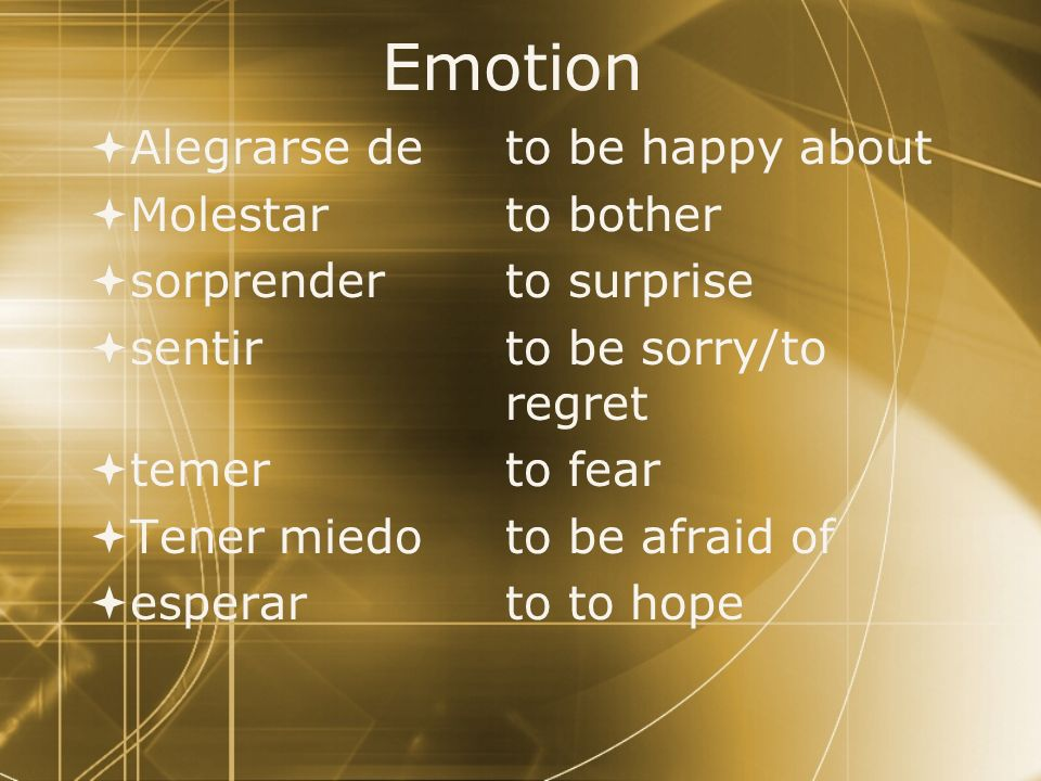 Emotion Alegrarse de to be happy about Molestar to bother