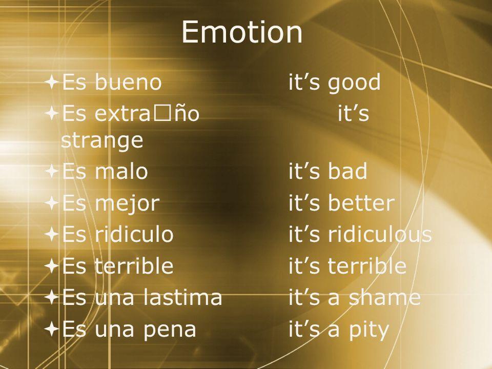 Emotion Es bueno it's good Es extraño it's strange Es malo it's bad