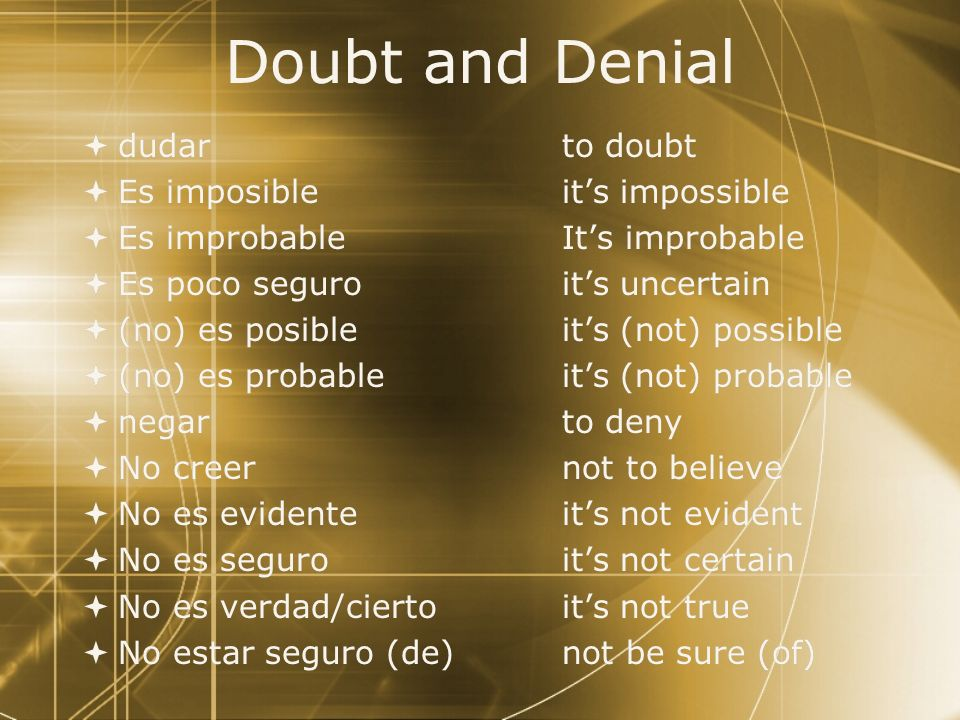 Doubt and Denial dudar to doubt Es imposible it's impossible