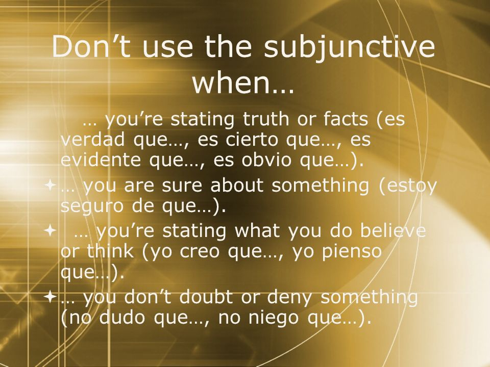 Don't use the subjunctive when…