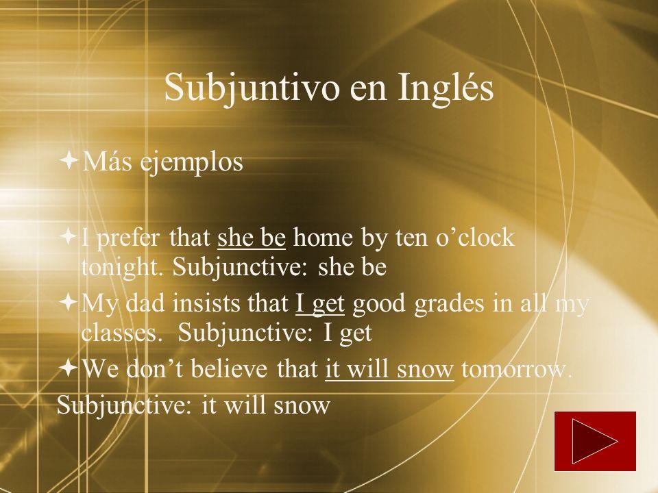 Subjuntivo en Inglés Más ejemplos
