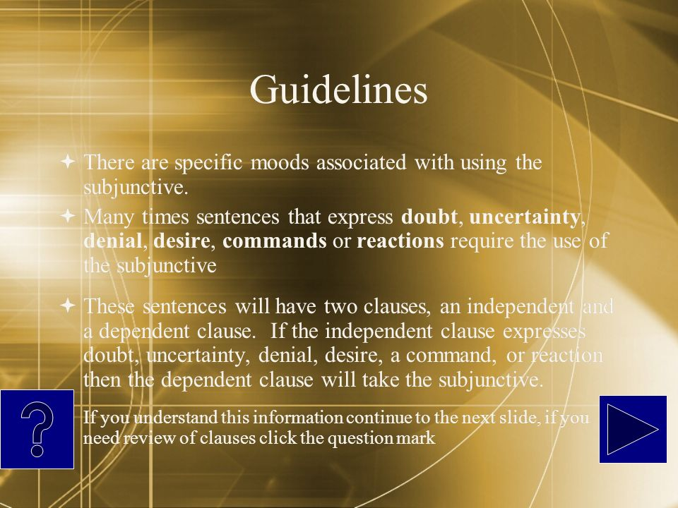 Guidelines There are specific moods associated with using the subjunctive.