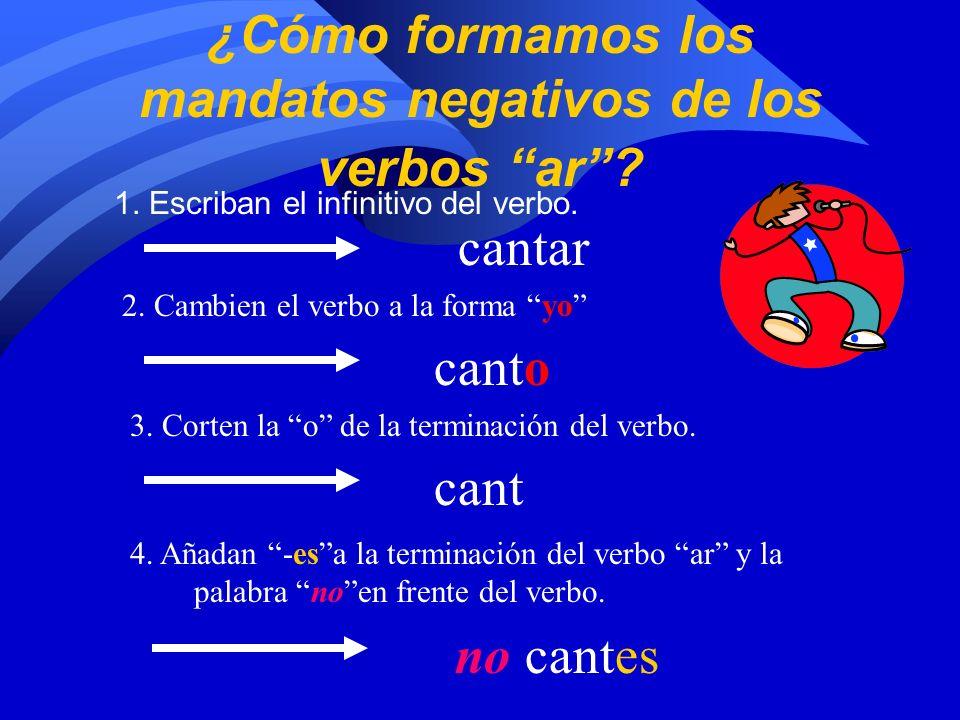 ¿Cómo formamos los mandatos negativos de los verbos ar