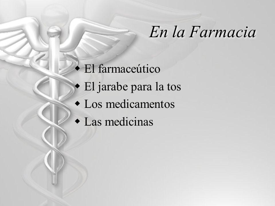 En la Farmacia El farmaceútico El jarabe para la tos Los medicamentos