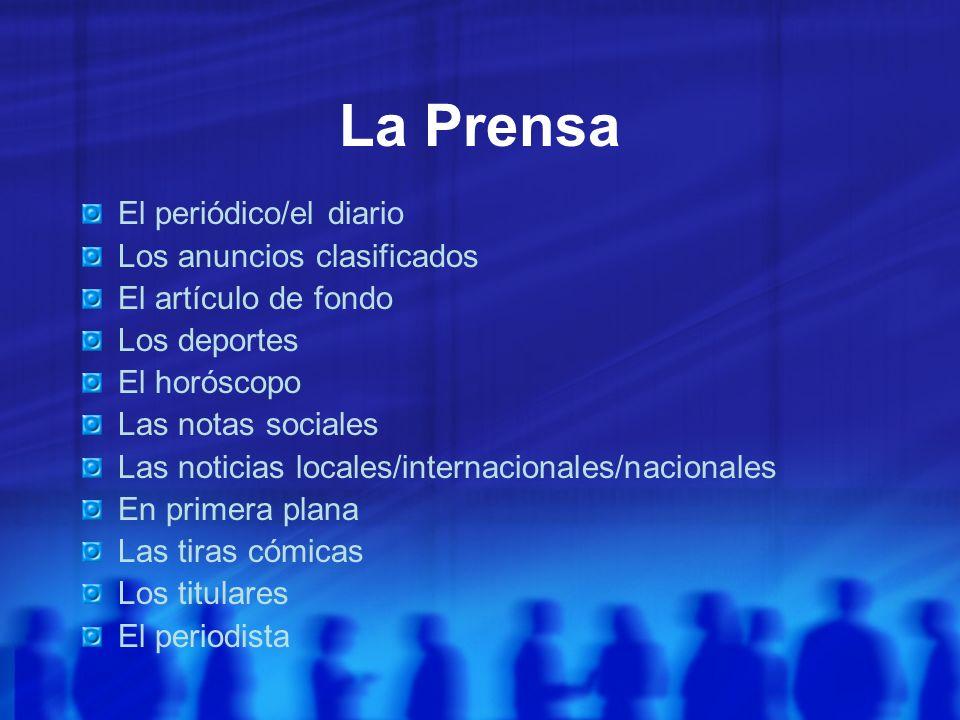La Prensa El periódico/el diario Los anuncios clasificados