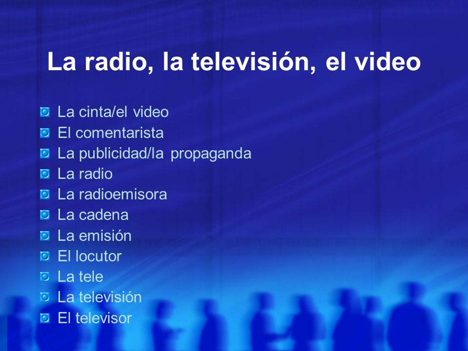 La radio, la televisión, el video