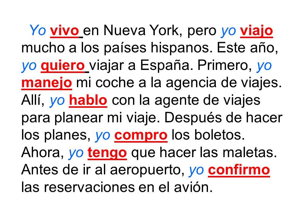 Yo vivo en Nueva York, pero yo viajo mucho a los países hispanos