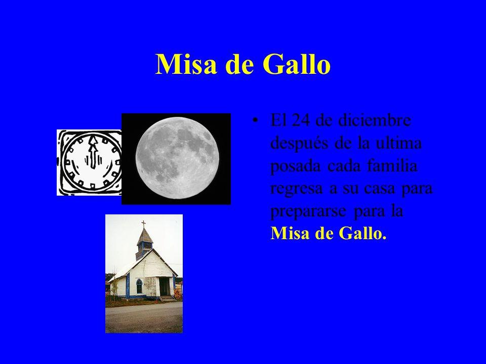 Misa de Gallo El 24 de diciembre después de la ultima posada cada familia regresa a su casa para prepararse para la Misa de Gallo.