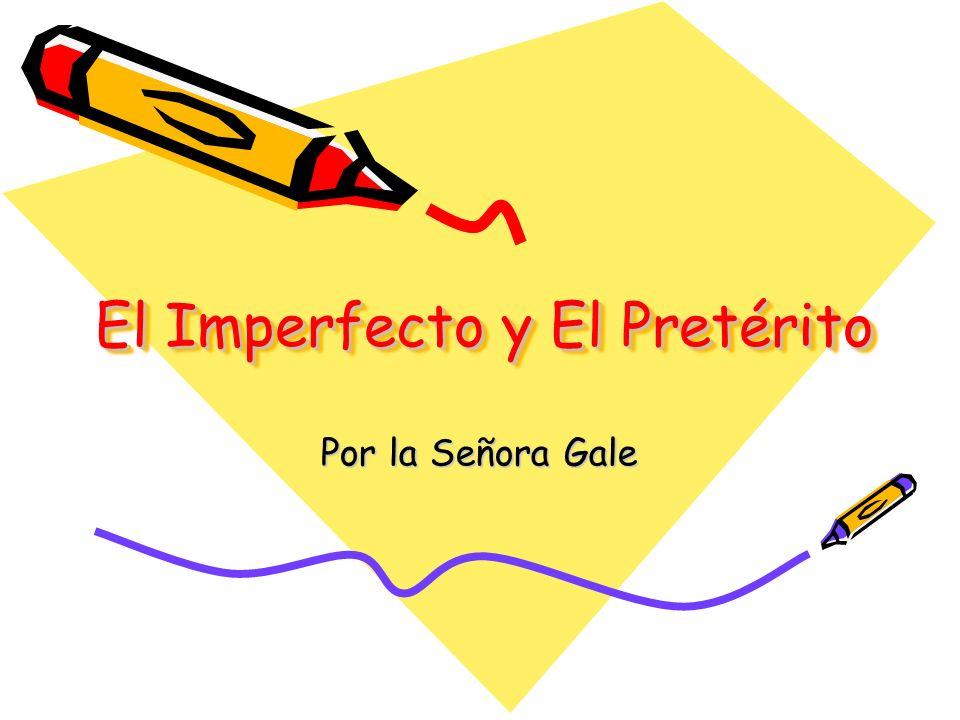 El Imperfecto y El Pretérito