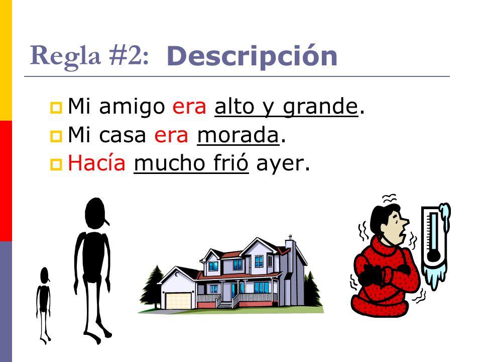Regla #2: Descripción Mi amigo era alto y grande. Mi casa era morada.