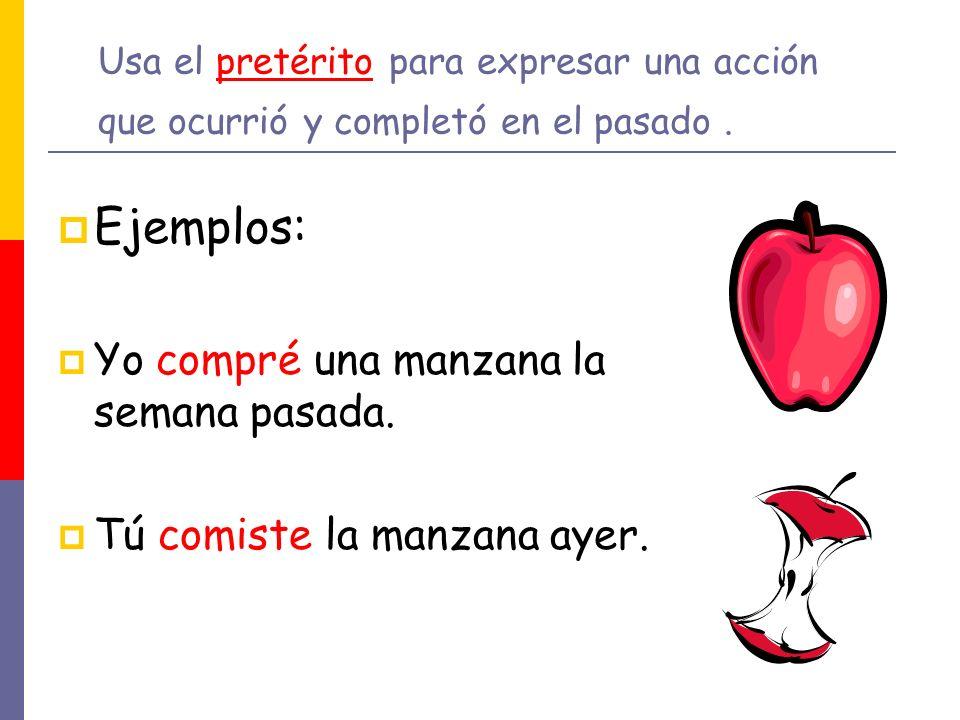 Ejemplos: Yo compré una manzana la semana pasada.