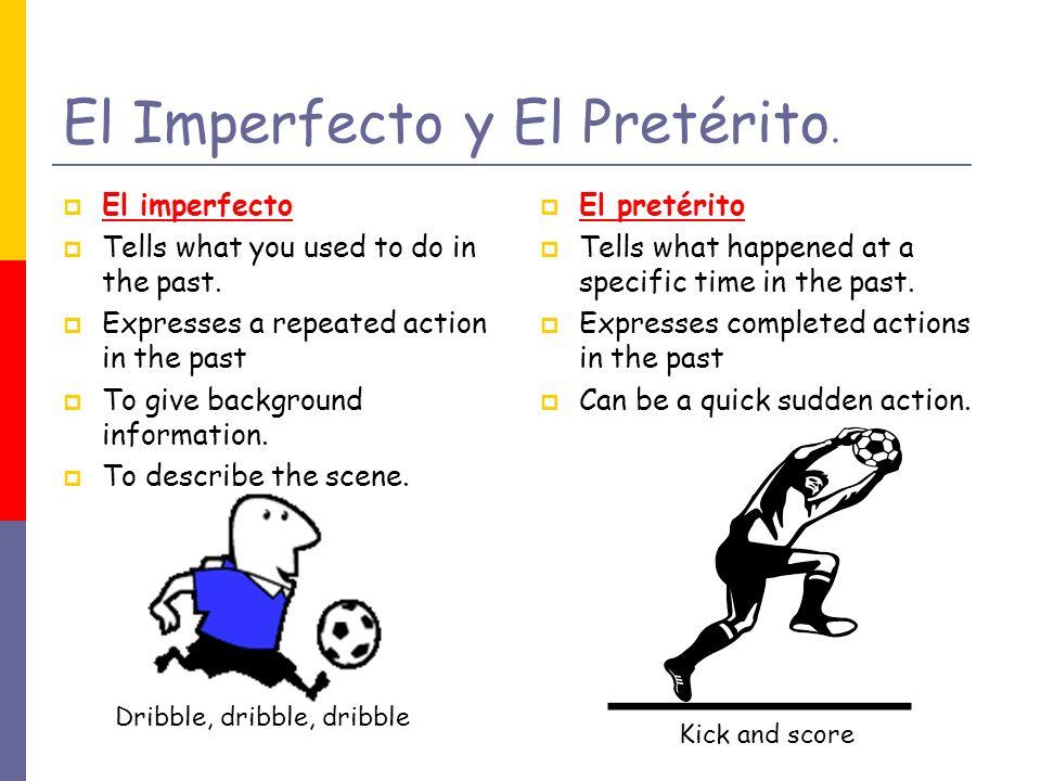 El Imperfecto y El Pretérito.