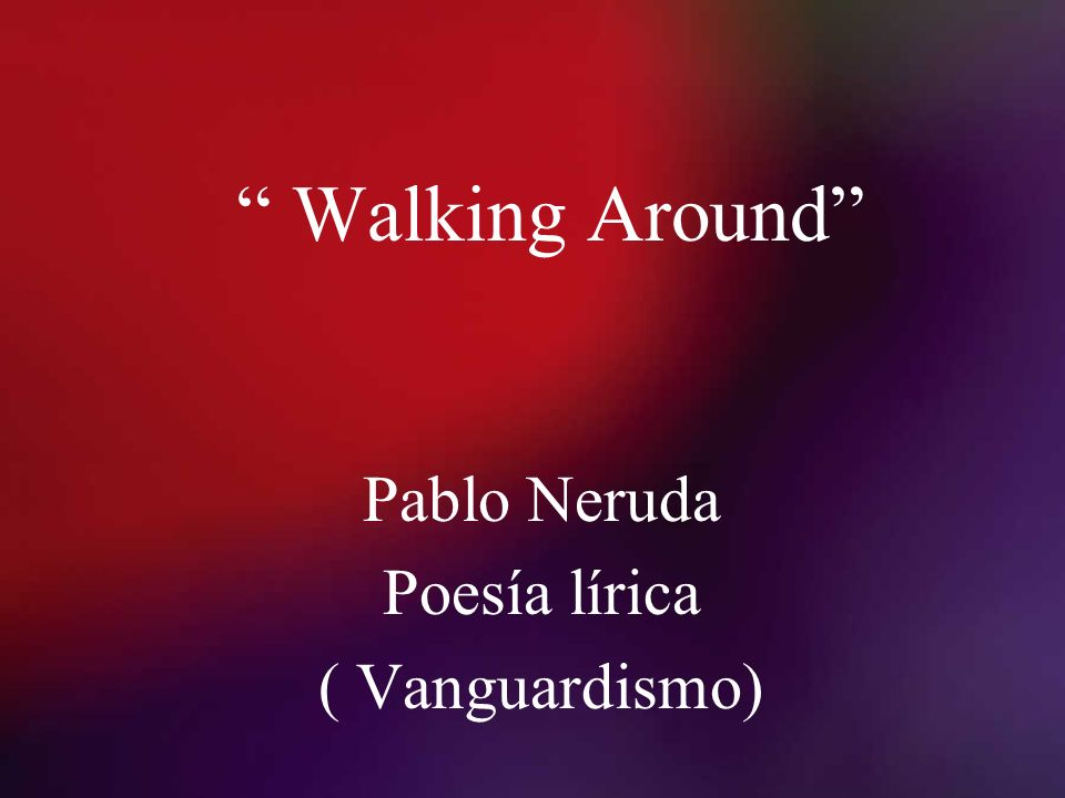 Pablo Neruda Poesía lírica ( Vanguardismo)