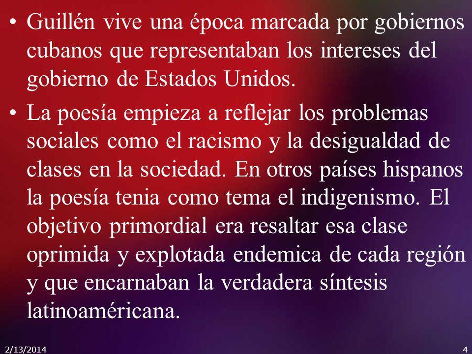 Guillén vive una época marcada por gobiernos cubanos que representaban los intereses del gobierno de Estados Unidos.