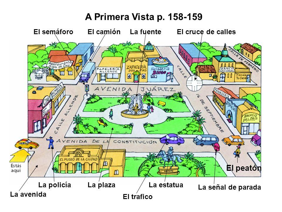 A Primera Vista p. 158-159 El peatón El semáforo El camión La fuente