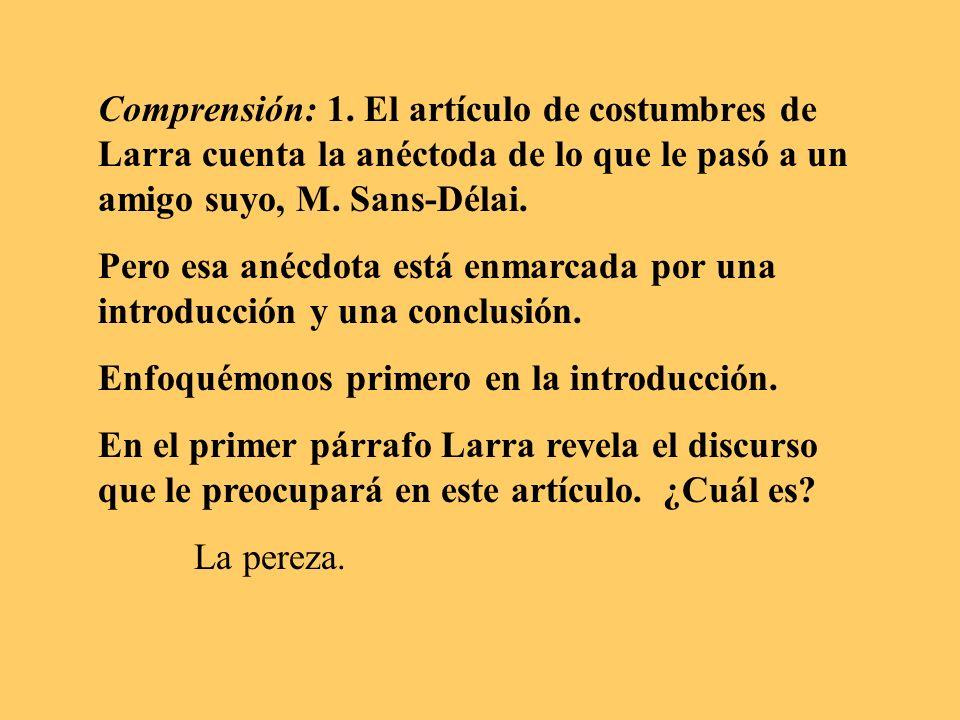 Comprensión: 1. El artículo de costumbres de Larra cuenta la anéctoda de lo que le pasó a un amigo suyo, M. Sans-Délai.