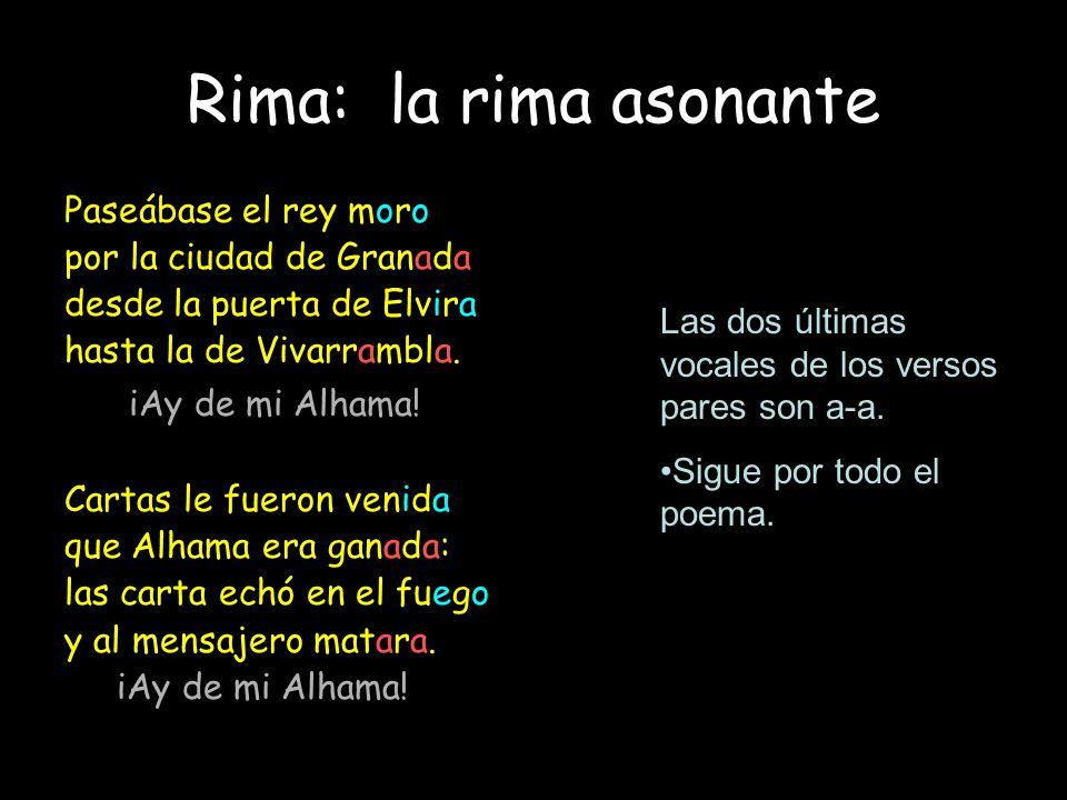 Rima: la rima asonante iAy de mi Alhama! Paseábase el rey moro