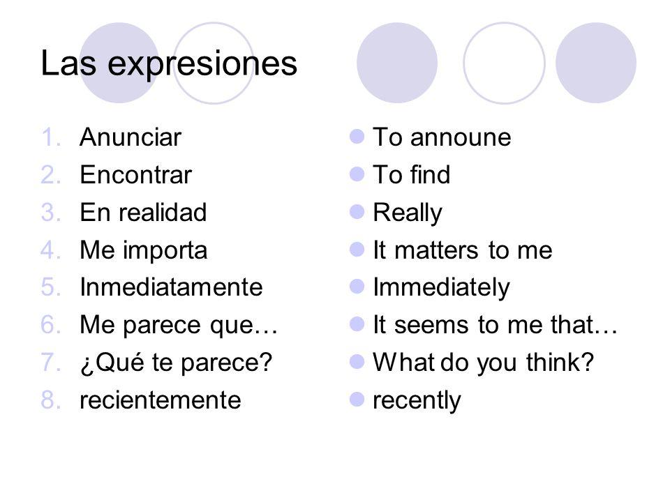 Las expresiones Anunciar Encontrar En realidad Me importa