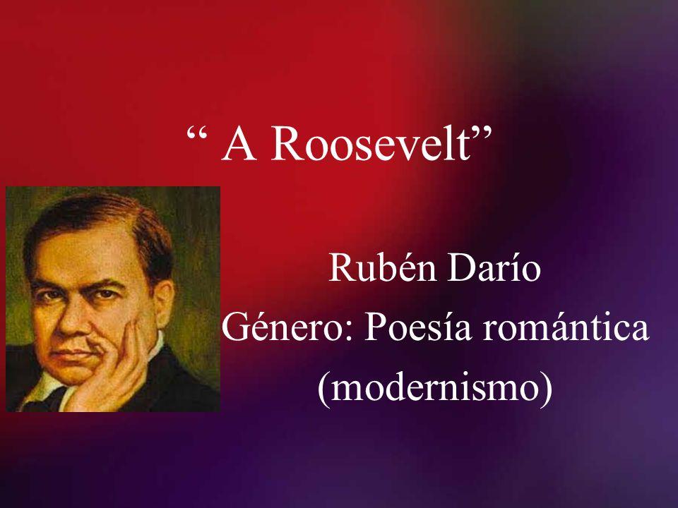 Rubén Darío Género: Poesía romántica (modernismo)