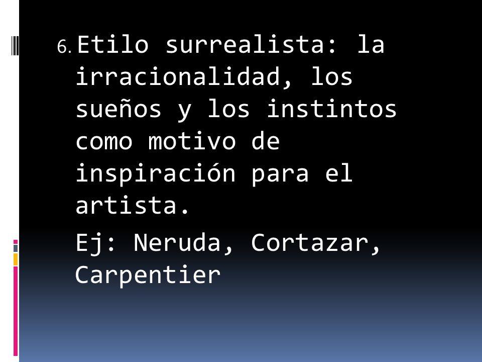 Ej: Neruda, Cortazar, Carpentier