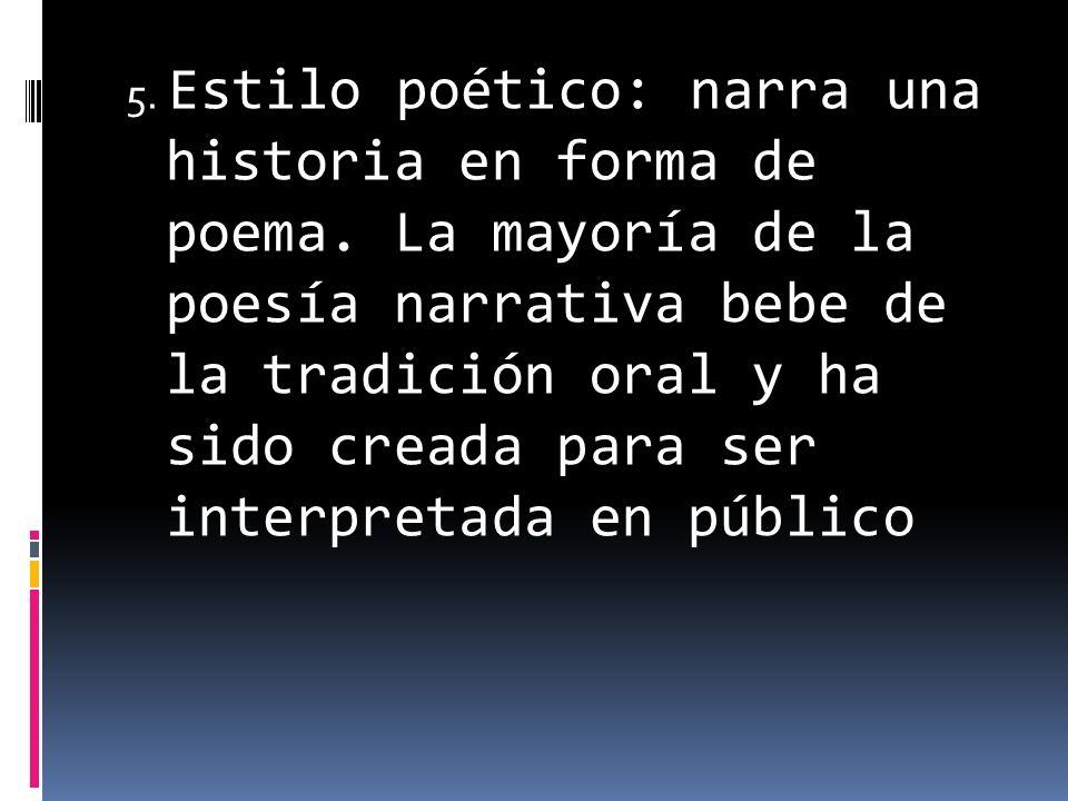 5. Estilo poético: narra una historia en forma de poema
