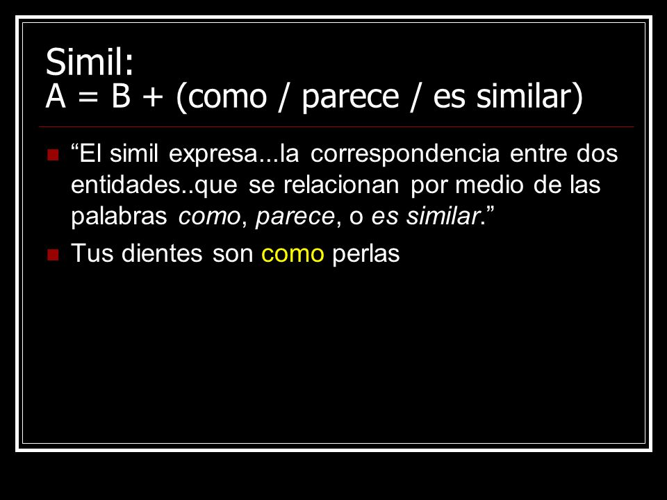 Simil: A = B + (como / parece / es similar)