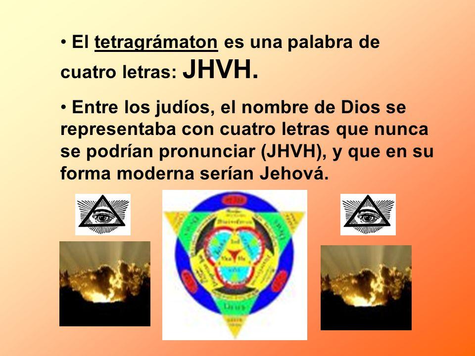 El tetragrámaton es una palabra de cuatro letras: JHVH.