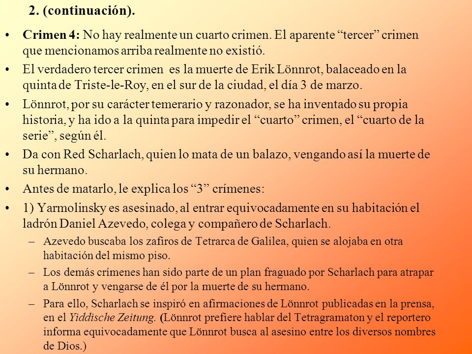 2. (continuación). Crimen 4: No hay realmente un cuarto crimen. El aparente tercer crimen que mencionamos arriba realmente no existió.