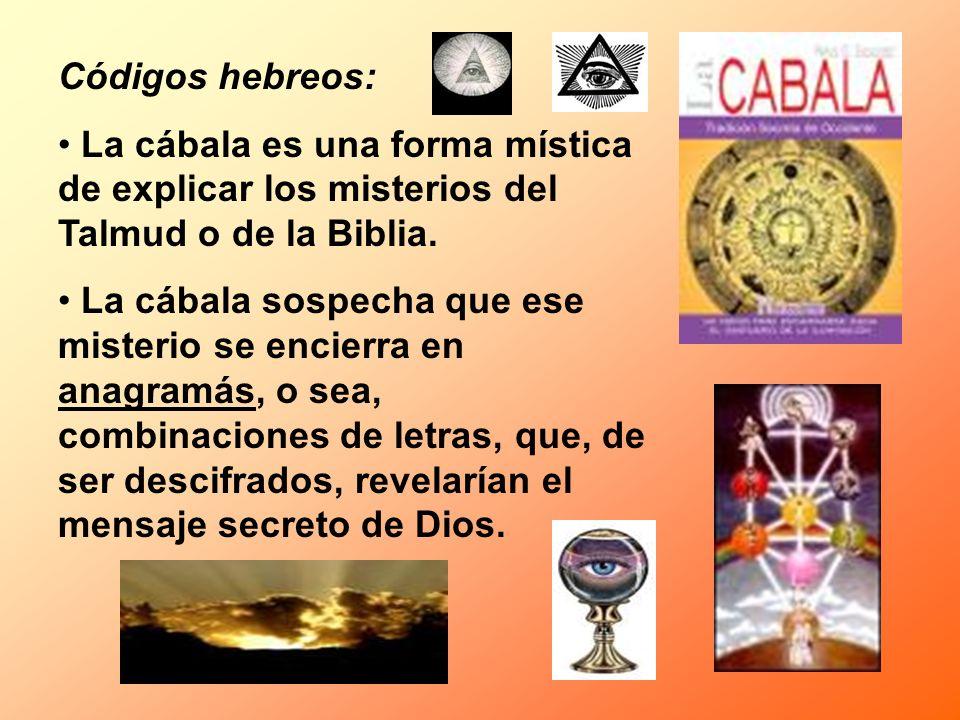 Códigos hebreos: La cábala es una forma mística de explicar los misterios del Talmud o de la Biblia.