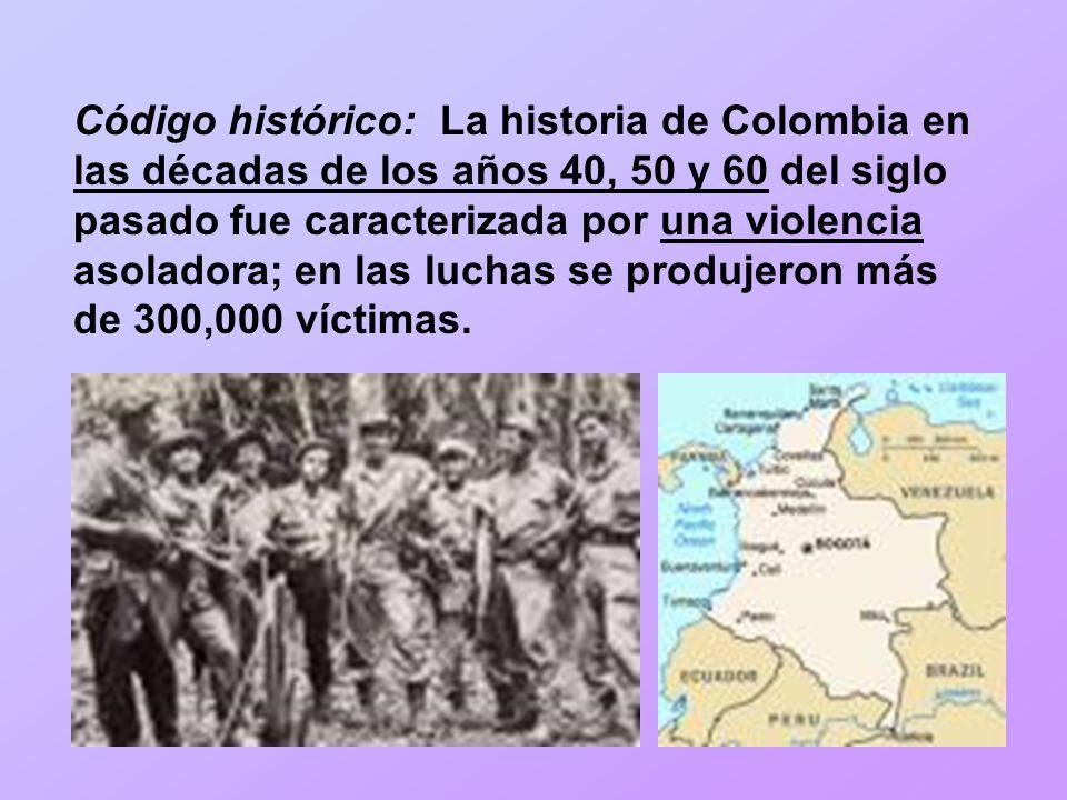 Código histórico: La historia de Colombia en las décadas de los años 40, 50 y 60 del siglo pasado fue caracterizada por una violencia asoladora; en las luchas se produjeron más de 300,000 víctimas.