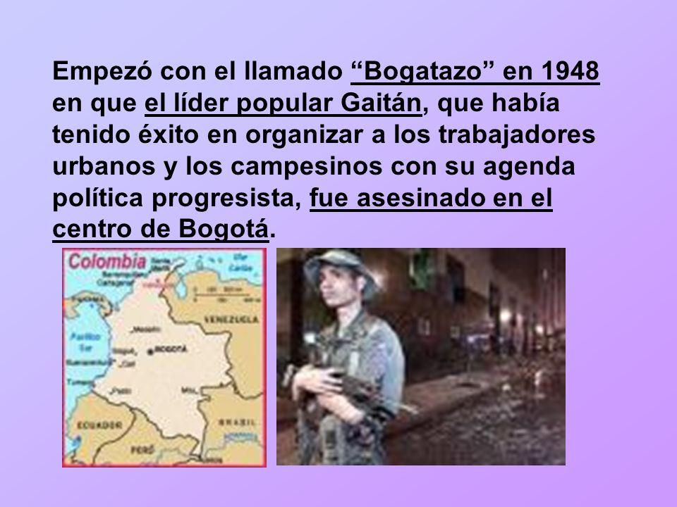Empezó con el llamado Bogatazo en 1948 en que el líder popular Gaitán, que había tenido éxito en organizar a los trabajadores urbanos y los campesinos con su agenda política progresista, fue asesinado en el centro de Bogotá.