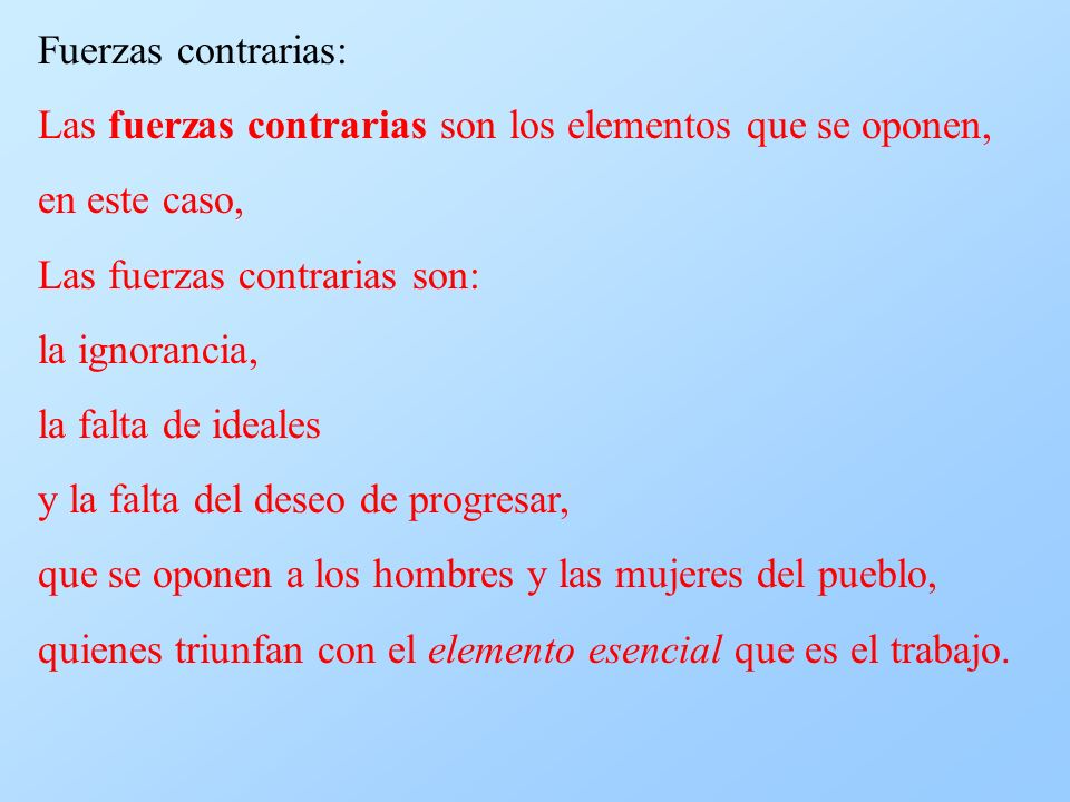 Fuerzas contrarias: Las fuerzas contrarias son los elementos que se oponen, en este caso, Las fuerzas contrarias son: