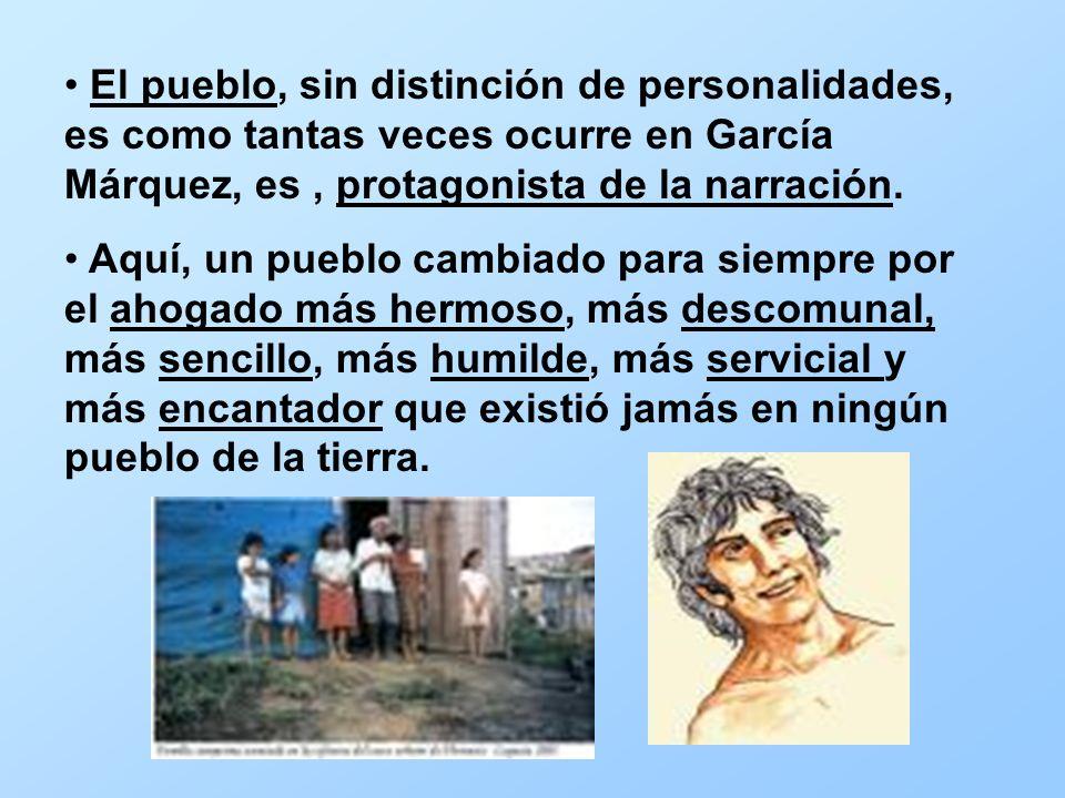 El pueblo, sin distinción de personalidades, es como tantas veces ocurre en García Márquez, es , protagonista de la narración.
