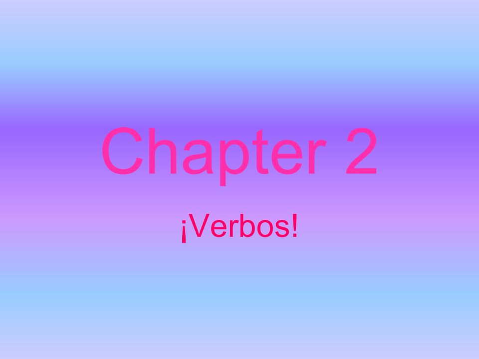 Chapter 2 ¡Verbos!