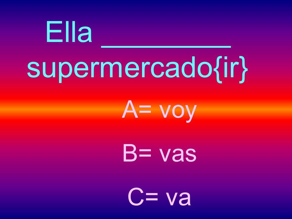Ella ________ supermercado{ir}