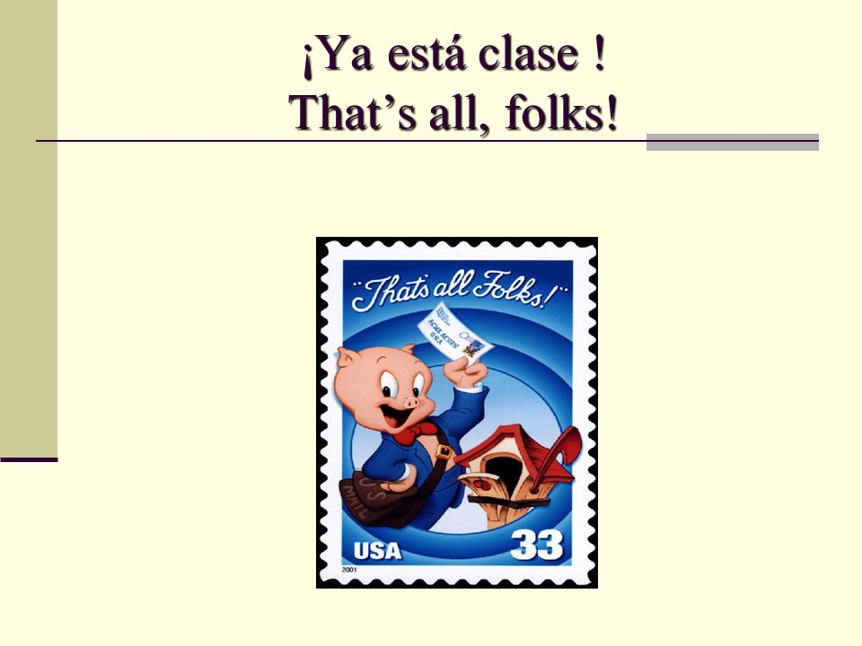 ¡Ya está clase ! That's all, folks!