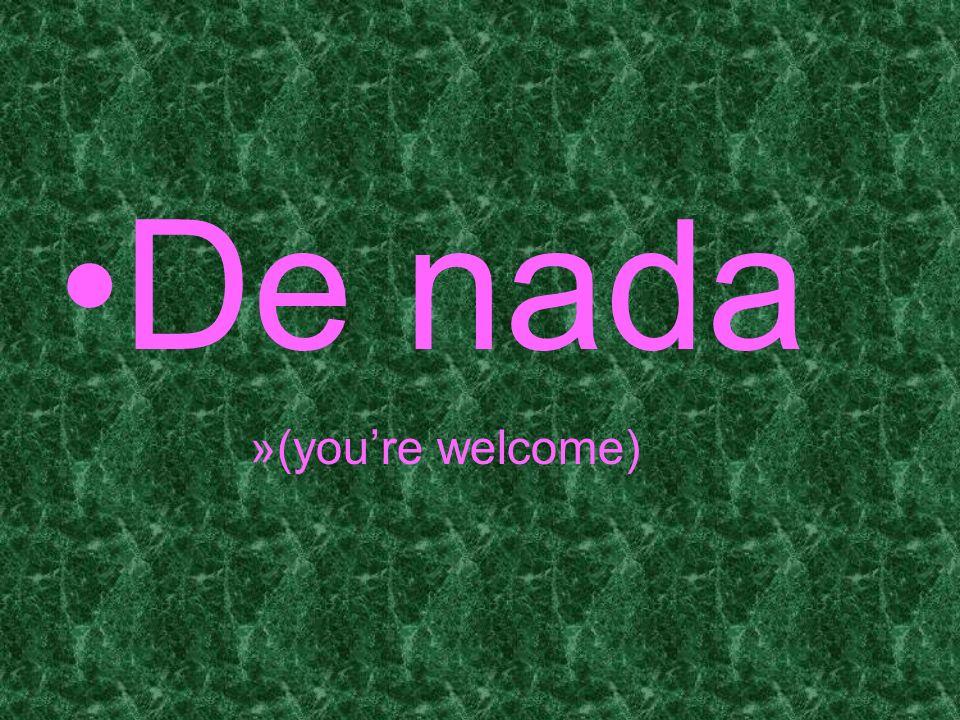 De nada (you're welcome)