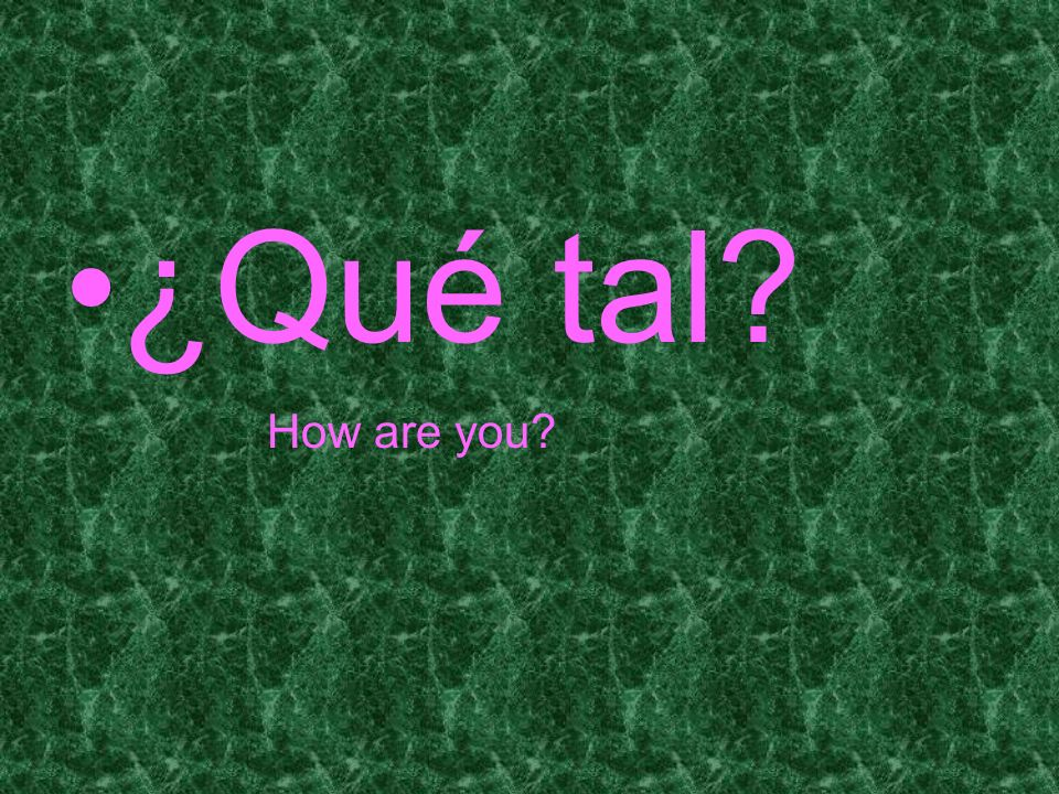 ¿Qué tal How are you