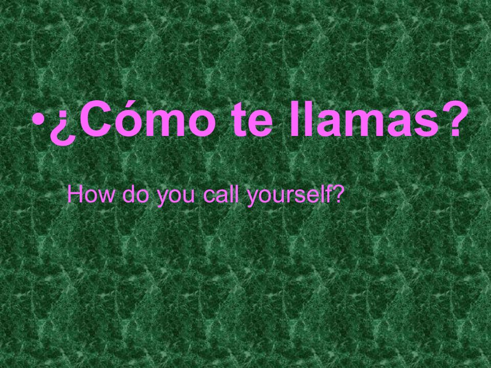 ¿Cómo te llamas How do you call yourself