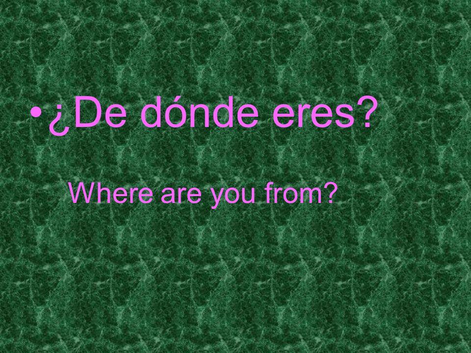 ¿De dónde eres Where are you from