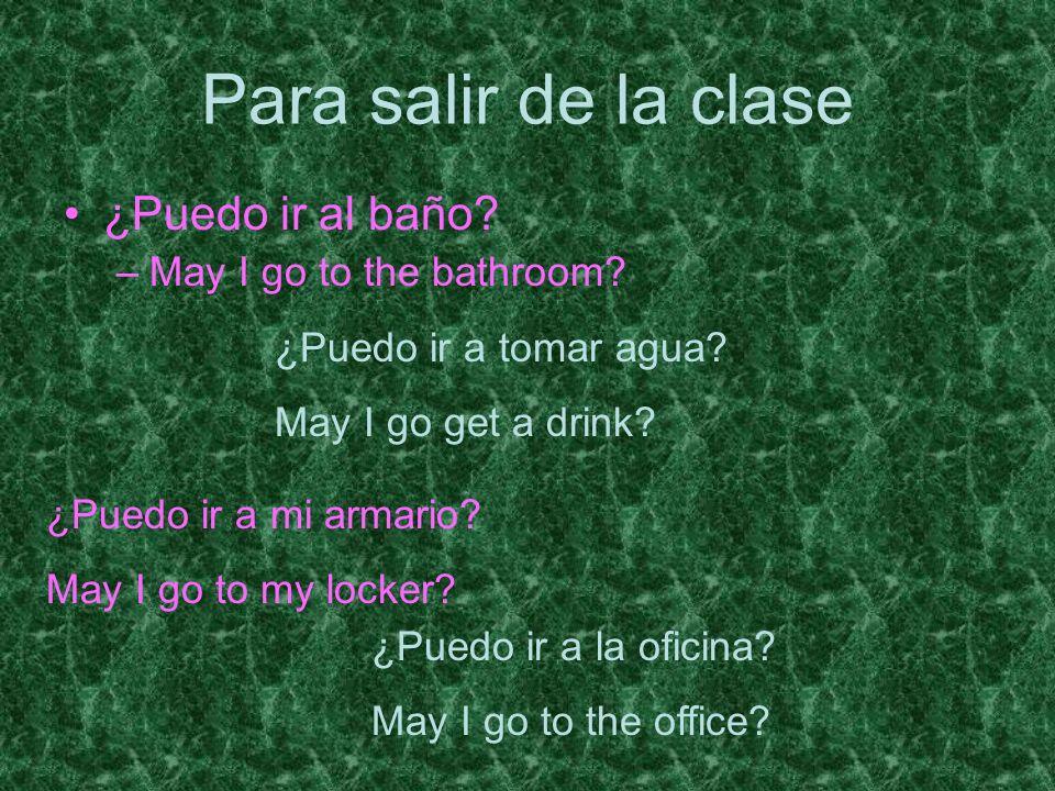 Para salir de la clase ¿Puedo ir al baño May I go to the bathroom