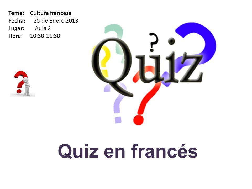 Quiz en francés Tema: Cultura francesa Fecha: 25 de Enero 2013