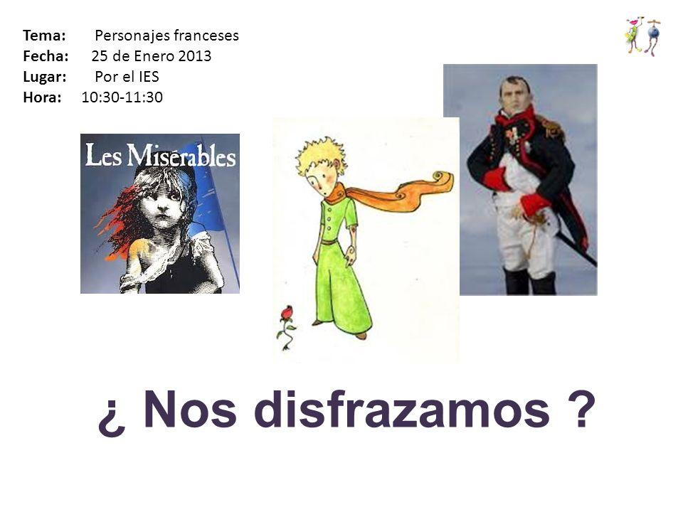 ¿ Nos disfrazamos Tema: Personajes franceses Fecha: 25 de Enero 2013