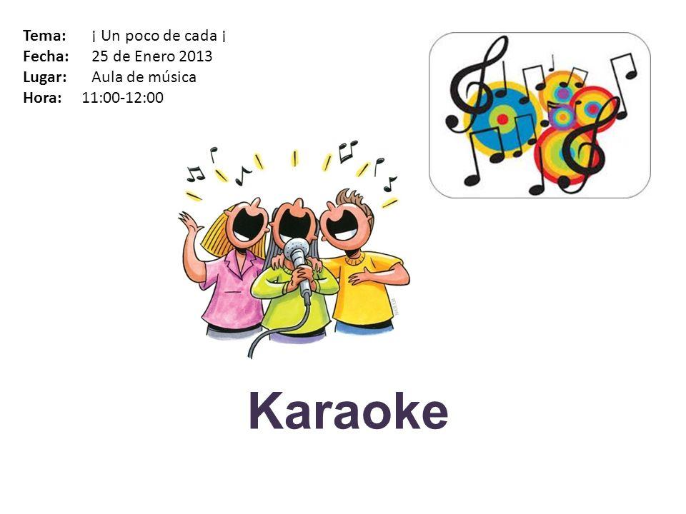 Karaoke Tema: ¡ Un poco de cada ¡ Fecha: 25 de Enero 2013