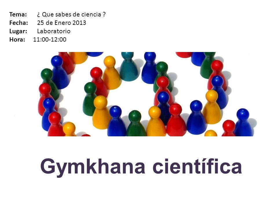 Gymkhana científica Tema: ¿ Que sabes de ciencia