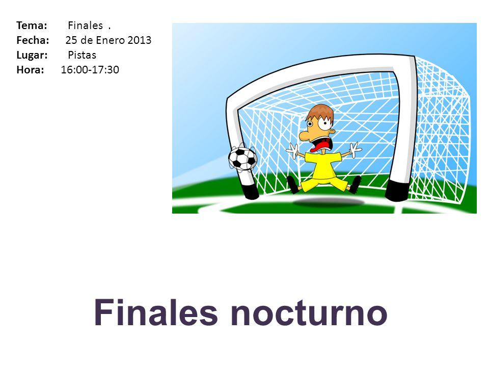 Finales nocturno Tema: Finales . Fecha: 25 de Enero 2013 Lugar: Pistas