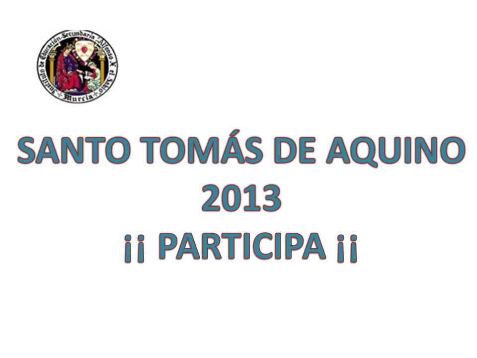 SANTO TOMÁS DE AQUINO 2013 ¡¡ PARTICIPA ¡¡