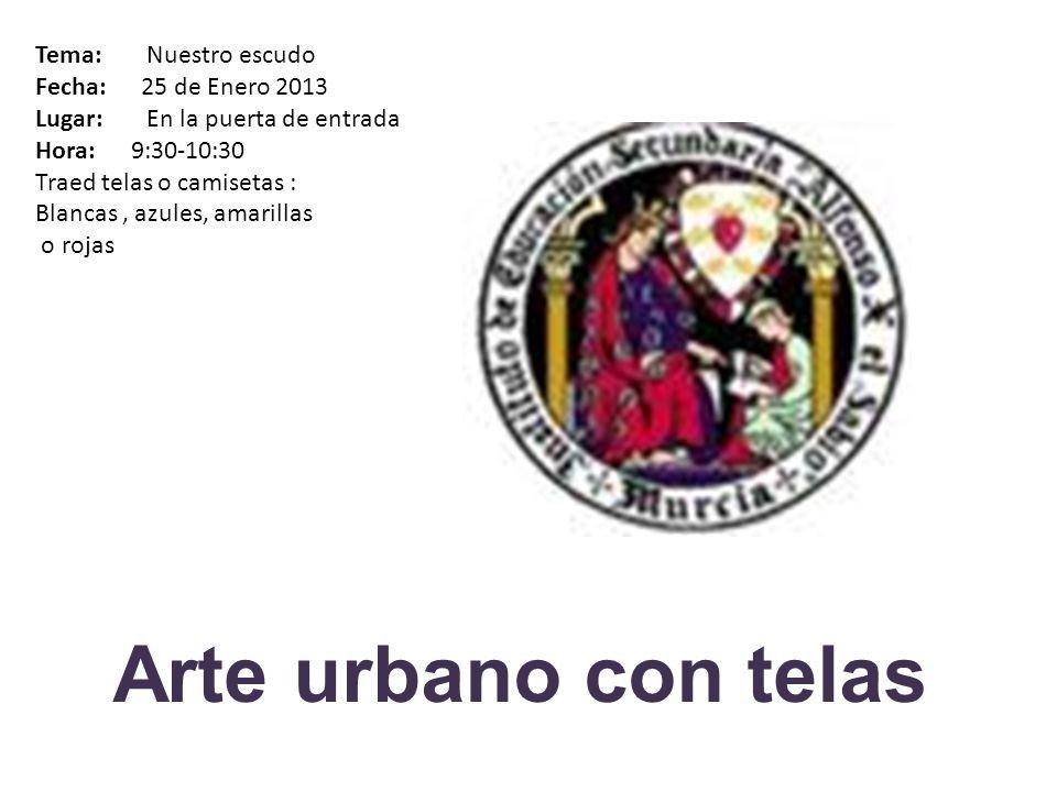 Arte urbano con telas Tema: Nuestro escudo Fecha: 25 de Enero 2013